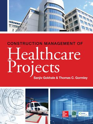Construction Management of Healthcare Projects By Gokhale, Sanjiv/ Gormley, Thomas